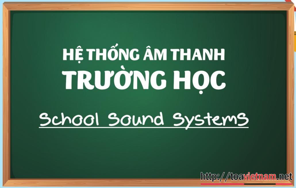 Giải pháp tổng thể âm thanh cho trường học